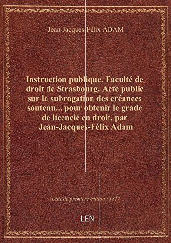 Instruction publique. Facult dedroitdeStrasbourg.Acte public surlasubrogation descrancesso
