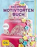 Das große Motivtortenbuch: Beeindruckende Kuchenkunstwerke Schritt für Schritt (GU Themenkochbuch)