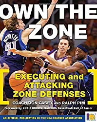 Own the Zone: Executing and Attacking Zone Defenses by Don Casey (2007-09-04)