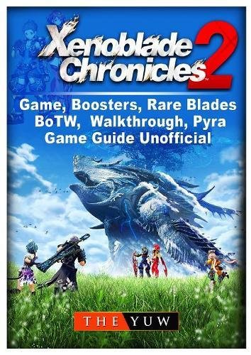 Xenoblade Chronicles 2 Game, Boosters, Rare Blades, BoTW, Walkthrough, Pyra, Game Guide Unofficial