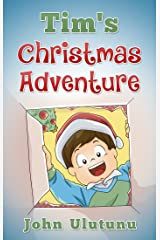 Tim's Christmas Adventure: Join Tim on his Christmas adventure. A Fun Christmas story. Children's story for bedtime and Christmas Fun! This Christmas Adventure ... (Christmas Adventure Stories Book 1) Kindle Edition