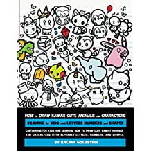 How to Draw Kawaii Cute Animals and Characters : Drawing for Kids with Letters Numbers and Shapes: Cartooning for Kids and Learning How to Draw Cute Kawaii ... with the Alphabet (English Edition)