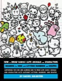 How to Draw Kawaii Cute Animals and Characters : Drawing for Kids with Letters Numbers and Shapes: Cartooning for Kids and Learning How to Draw Cute Kawaii Animals and Characters with the Alphabet