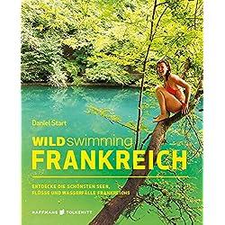 Wild Swimming Frankreich: Entdecke die schönsten Seen, Flüsse und Wasserfälle Frankreichs | Reiseführer Frankreich (Cool Camping) Autovermietung Frankreich