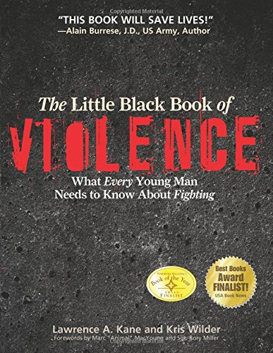 The Little Black Book of Violence: What Every Young Man Needs to Know About Fighting por Lawrence A. Kane