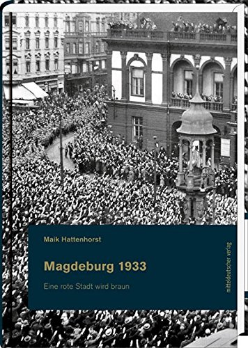 Magdeburg 1933: Eine rote Stadt wird braun (Magdeburger Schriften)