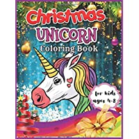 Christmas Unicorn Coloring Book for Kids Ages 4-8: Christmas Coloring Book for Kids Ages 4-8 | 50+ Christmas Coloring Pages for Kids | Best Christmas Unicorn Activity Book for Girls