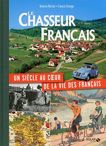 LE CHASSEUR FRANCAIS, UN SIECLE AU COEUR DE LA VIE DES FRANCAIS