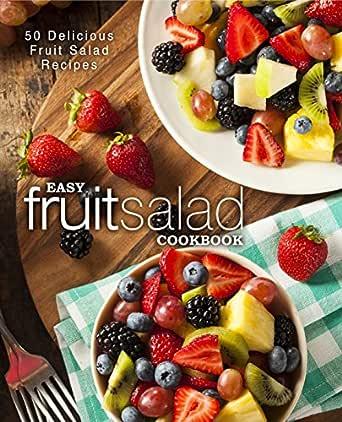Easy Fruit Salad Cookbook 50 Delicious Fruit Salad Recipes English Edition Ebook Press Booksumo Amazon De Kindle Shop