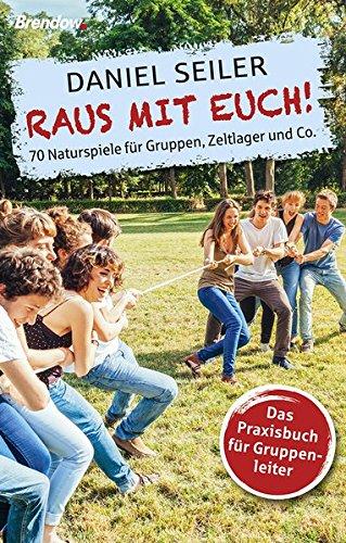 Raus mit euch!: 70 Naturspiele für Gruppen, Zeltlager und Co.