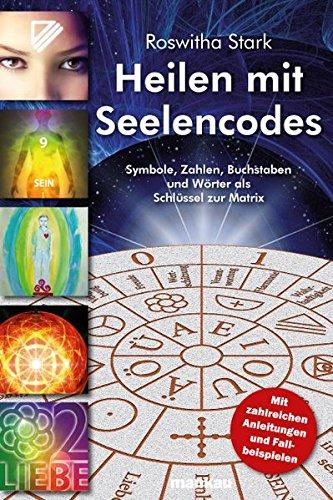 Heilen mit Seelencodes. Symbole, Zahlen, Buchstaben und Wörter als Schlüssel zur Matrix: Mit zahlreichen Anleitungen und Fallbeispielen (Mit S Wort Bedeutung Der)