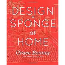 Design*Sponge at Home by Grace Bonney (2011-09-06)