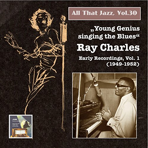"""All that Jazz, Vol. 30: """"Young Genius Singing the Blues"""" – Ray Charles, Vol. 1 (2015 Digital Remaster)"""