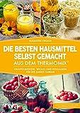 Die besten Hausmittel selbst gemacht aus dem Thermomix® (Amazon.de)
