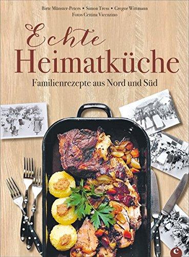 Deutsche Küche: Echt lecker! 85 Familienrezepte aus Nord und Süd. Bayrisch kochen, schwäbisch kochen, norddeutsch kochen. Das Beste aus deutschen Heimatküchen.