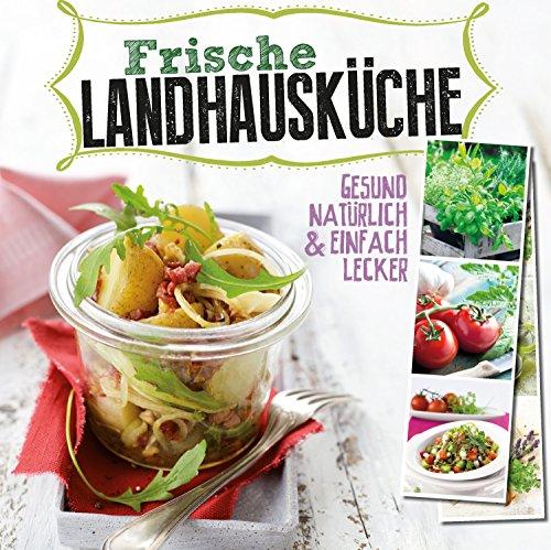 Frische Landhausküche: Gesund, natürlich & einfach lecker