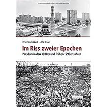 Im Riss zweier Epochen: Potsdam in den 1980er und frühen 1990er Jahren