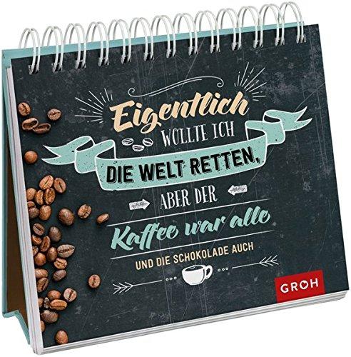 Eigentlich wollte ich die Welt retten, aber der Kaffee war alle (und die Schokolade auch)