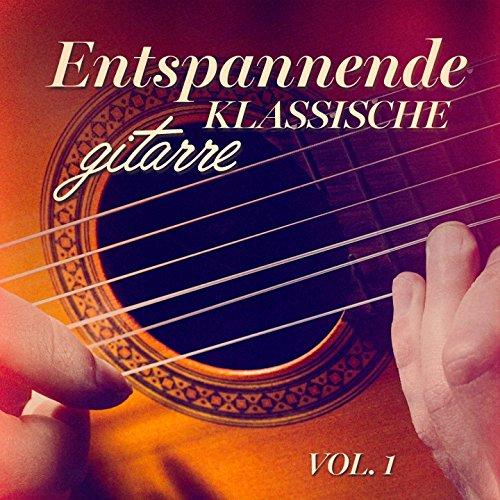 Entspannende klassische Gitarre, Vol. 1