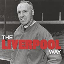 The Liverpool Way - Liverpools Managers In Their Own Words
