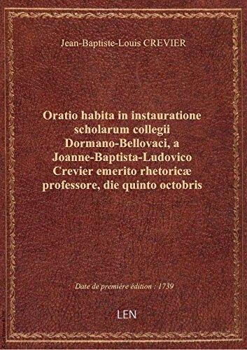 Oratio habita in instauratione scholarum collegii Dormano-Bellovaci, a Joanne-Baptista-Ludovico Cre