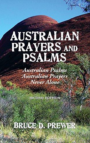 Australian Prayers and Psalms: Australian Psalms, Australian Prayers, and Never Alone por Bruce D. Prewer