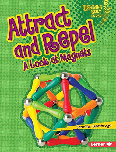 Attract and Repel: A Look at Magnets (Lightning Bolt Books