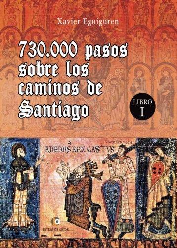 730.000 pasos sobre los caminos de Santiago: Libro I