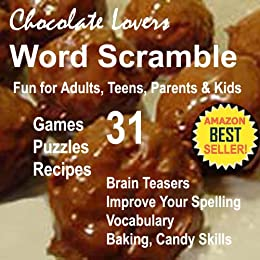 Chocolate Lovers Recipes Word Scramble Fun: Chocolate Trivia  Interactive Brain Teasers for Adults, Teens, Parents, Kids Improve Vocabulary, Spelling with ... Fun Brain Games Book 2) (English Edition) par [Educational Brain Games]