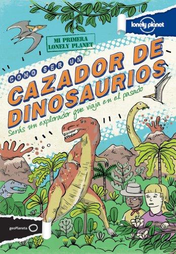 Cómo ser un cazador de dinosaurios (Mi primera Lonely Planet) por Scott Forbes