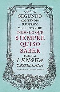 Segundo compendio ilustrado y deleitoso de todo lo que siempre quiso saber sobre la lengua castellana par Fundéu