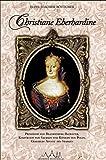 Christiane Eberhardine: Prinzessin von Brandenburg-Bayreuth, Kurfürstin von Sachsen und Königin von Polen - Gemahlin August des Starken - Hans-Joachim Böttcher