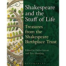 Shakespeare and the Stuff of Life: Treasures from the Shakespeare Birthplace Trust (Arden Shakespeare)
