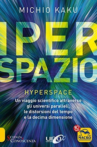 Iperspazio. Un viaggio scientifico attraverso gli universi paralleli, le distorsioni del tempo e la decima dimensione