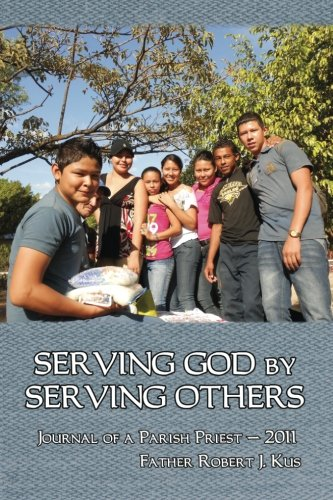 Serving God By Serving Others: Journal of a Parish Priest - 2011