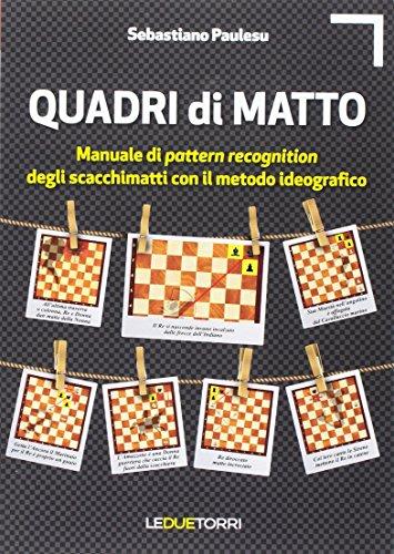 Quadri di matto. Manuale di pattern recognition degli scacchimatti con il metodo ideografico