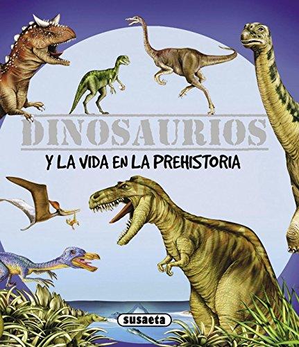 Dinosaurios Y La Vida En La Prehistoria (Dinosaurios Y Vida Prehistoria) por Equipo Susaeta