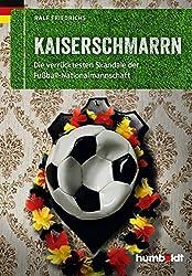 Kaiserschmarrn: Die verrücktesten Skandale der Fußball-Nationalmannschaft (humboldt - Freizeit & Hobby)