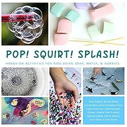 Pop! Squirt! Splash!: Hands-on Activities for Kids Using Soap,