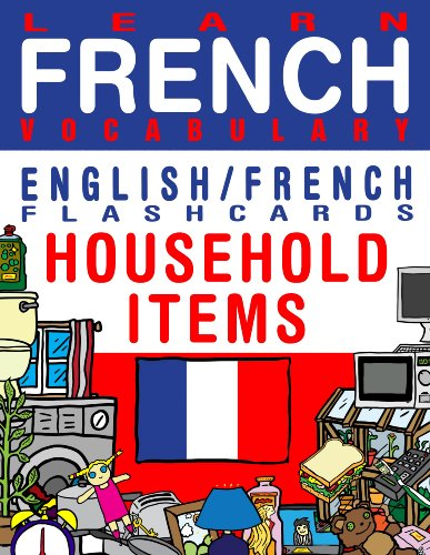 Flashcard Ebooks - Learn French Vocabulary - Household items - English/French Flashcards (FLASHCARD EBOOKS)