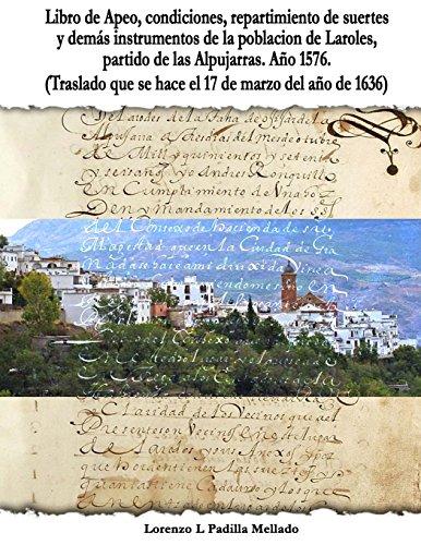 Libro de Apeo, condiciones, repartimiento de suertes y demás instrumentos de la población de Laroles, partido de las Alpujarras. Año 1576.  (Traslado que se hace el 17 de marzo del año de1636)