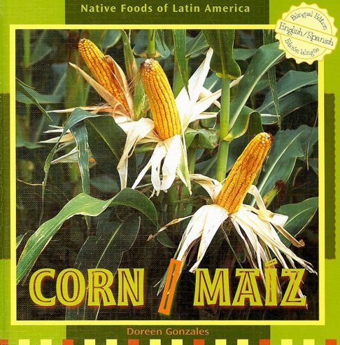 Corn / Maiz (Native Foods of Latin America / Alimentos Indigenas de Latino America) por Doreen Gonzales