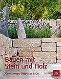 Bauen mit Stein und Holz: Gartenwege, Sitzplätze & Co. (BLV)