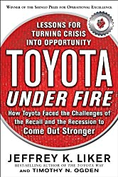 Toyota Under Fire: Lessons for Turning Crisis into Opportunity by Jeffrey K. Liker (2011-04-04)