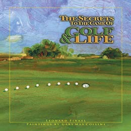 The Secrets to the Game of Golf & Life (English Edition)