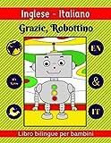 Inglese-Italiano | Grazie, Robottino | Libro bilingue per bambini | EN & IT