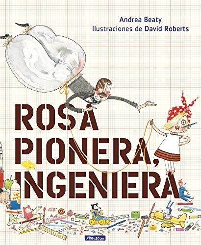 Rosa Pionera, ingeniera (Pequeños creativos) por Andrea Beaty