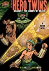 The Hero Twins - Against the Lords of Death: a Mayan Myth
