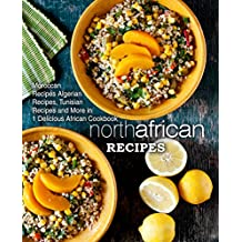 North African Recipes: Moroccan Recipes, Algerian Recipes, Tunisian Recipes and More in One Delicious African Cookbook (2nd Edition) (English Edition)
