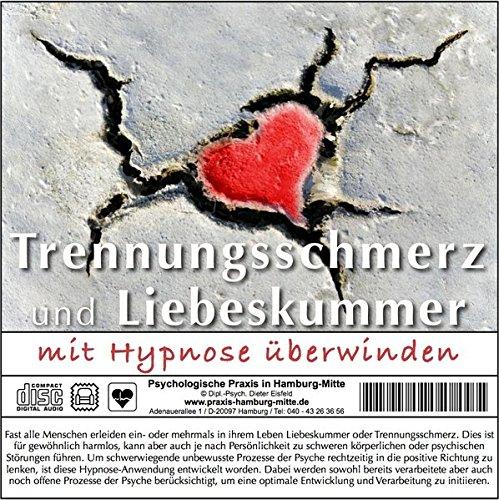 TRENNUNGSSCHMERZ UND LIEBESKUMMER MIT HYPNOSE ÜBERWINDEN: (Hypnose-Audio-CD) -- Eine echte und professionelle Hilfe bei verletzten Gefühlen!